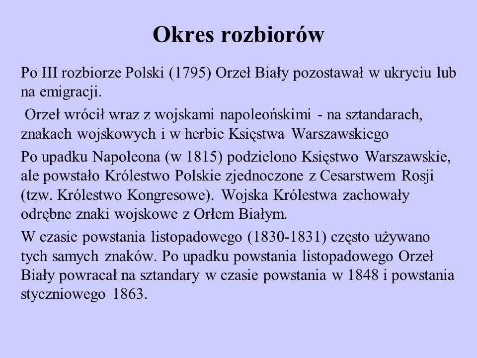 Okres rozbiorów Po III rozbiorze Polski (1795) Orzeł Biały pozostawał w ukryciu lub na emigracji.