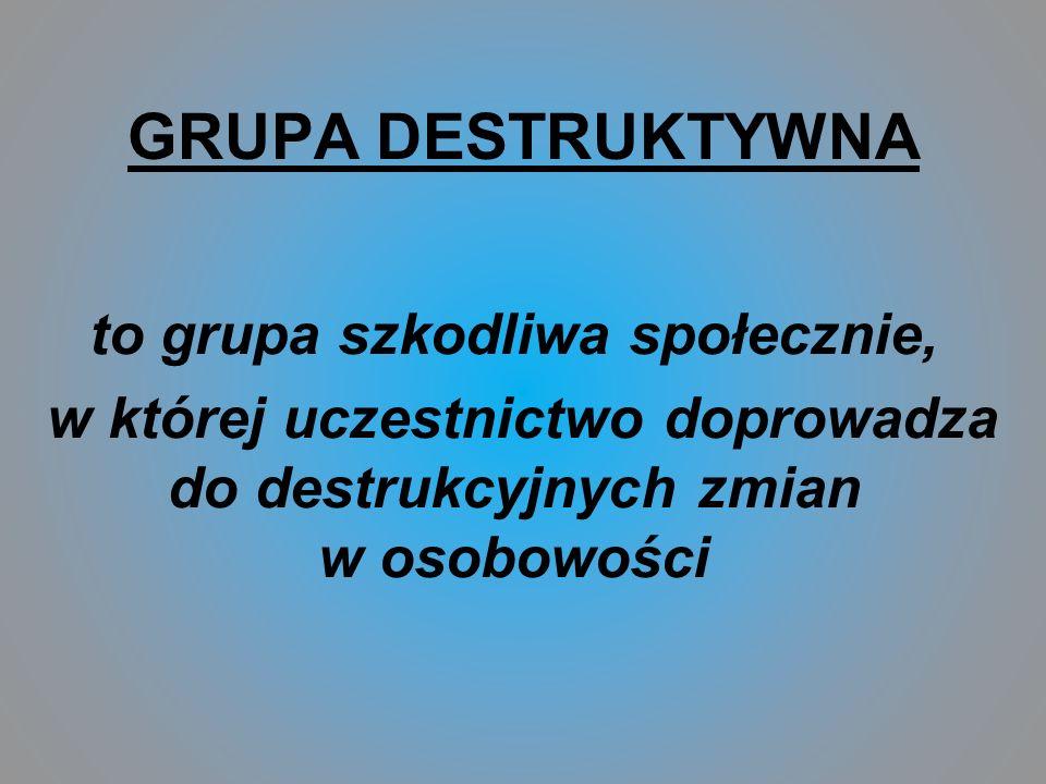 GRUPA DESTRUKTYWNA to grupa szkodliwa społecznie,