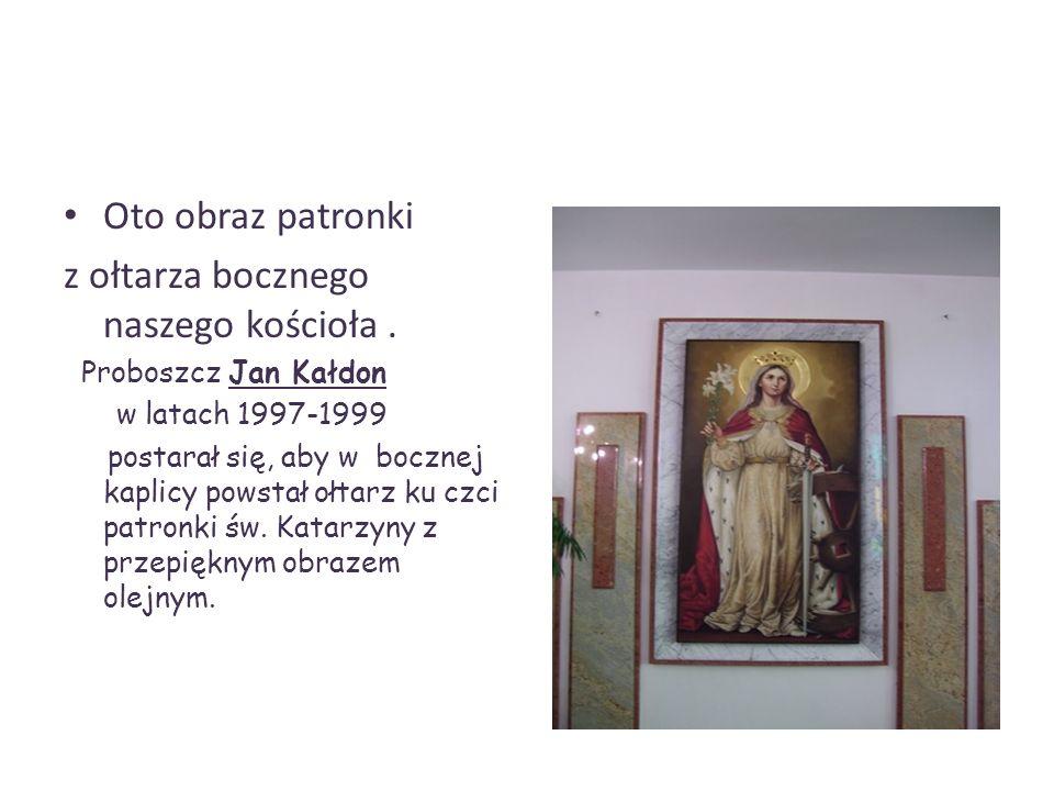 z ołtarza bocznego naszego kościoła .