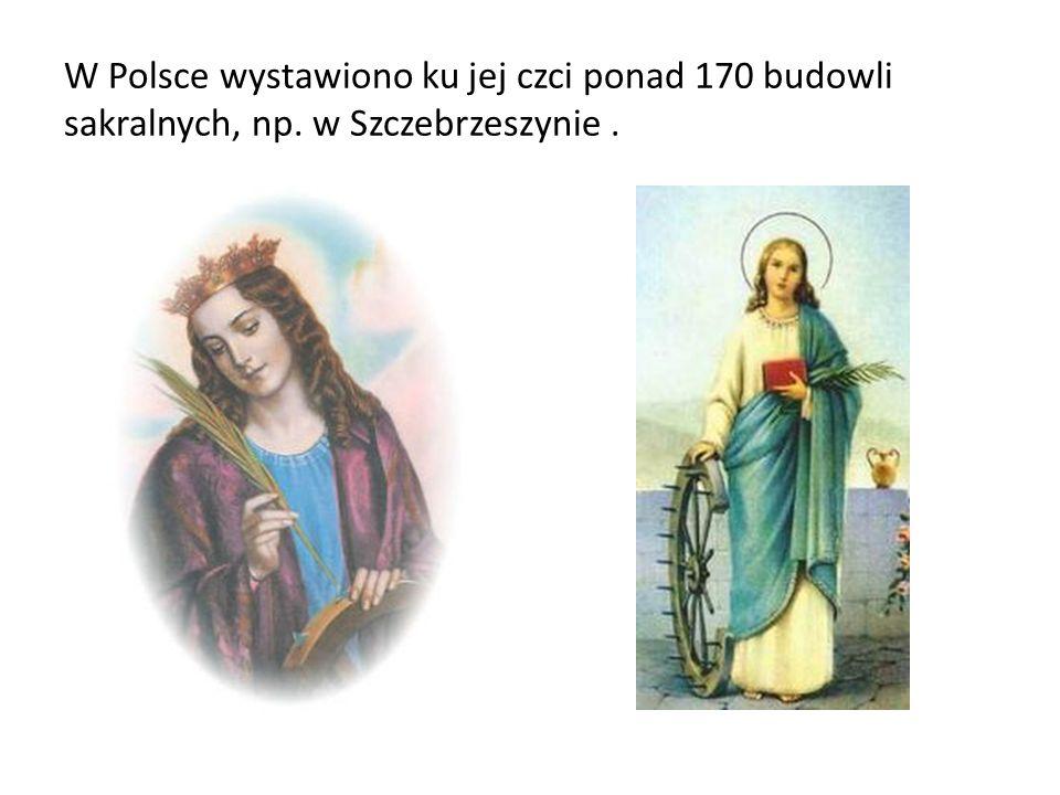 W Polsce wystawiono ku jej czci ponad 170 budowli sakralnych, np