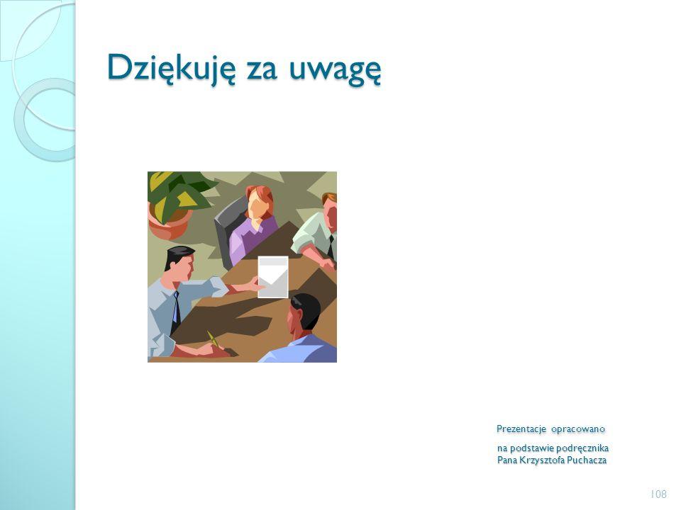 Dziękuję za uwagę Prezentacje opracowano na podstawie podręcznika Pana Krzysztofa Puchacza