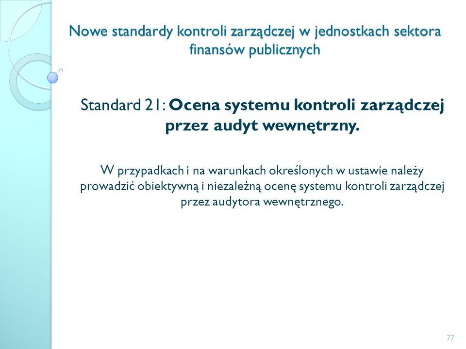 Standard 21: Ocena systemu kontroli zarządczej przez audyt wewnętrzny.