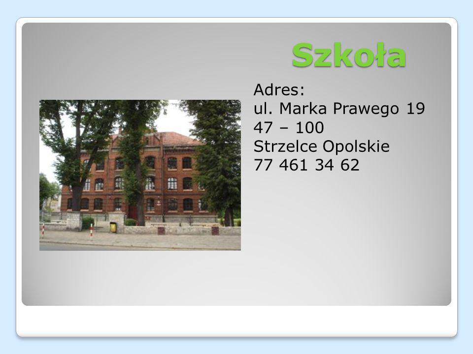 Szkoła Adres: ul. Marka Prawego 19 47 – 100 Strzelce Opolskie