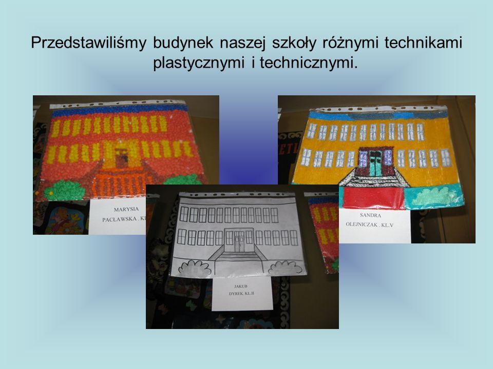 Przedstawiliśmy budynek naszej szkoły różnymi technikami plastycznymi i technicznymi.