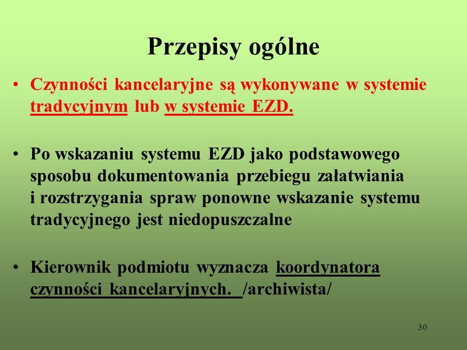 Przepisy ogólne Czynności kancelaryjne są wykonywane w systemie tradycyjnym lub w systemie EZD.