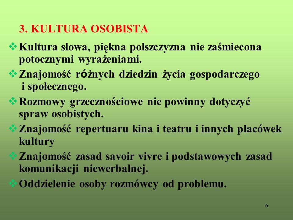 3. KULTURA OSOBISTA Kultura słowa, piękna polszczyzna nie zaśmiecona potocznymi wyrażeniami.