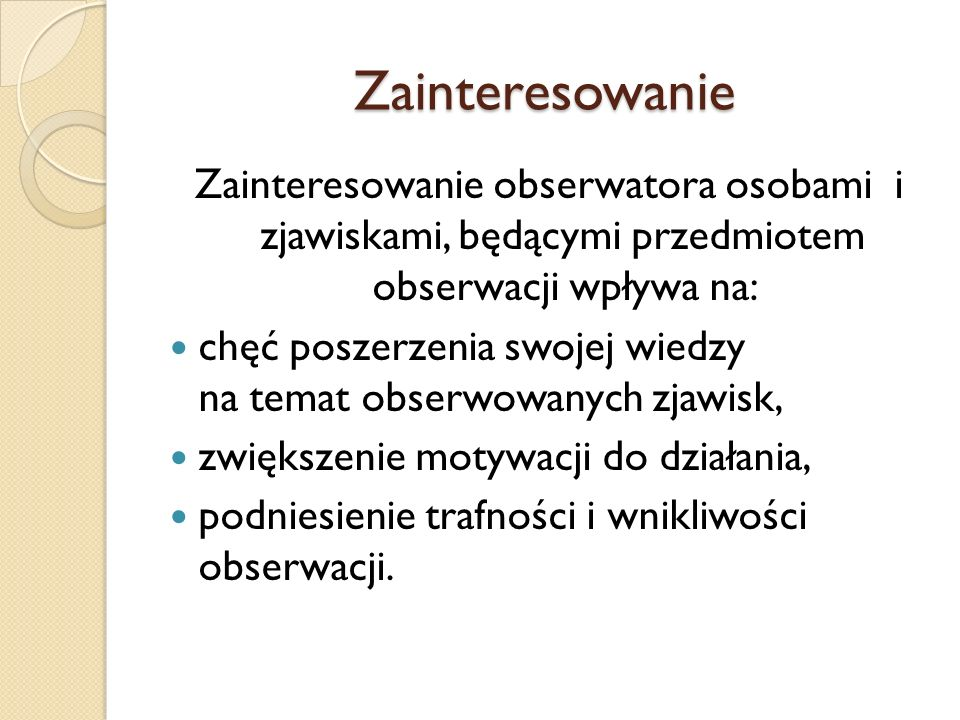 ZainteresowanieZainteresowanie obserwatora osobami i zjawiskami, będącymi przedmiotem obserwacji wpływa na:
