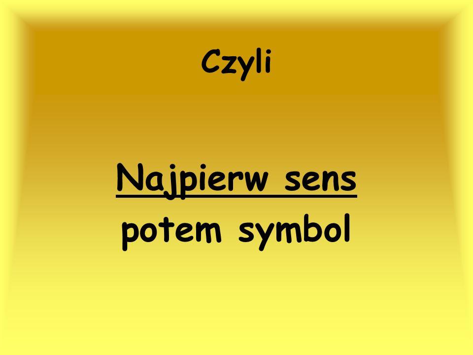 Najpierw sens potem symbol