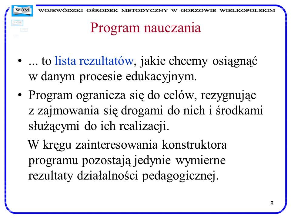 Program nauczania ... to lista rezultatów, jakie chcemy osiągnąć w danym procesie edukacyjnym.