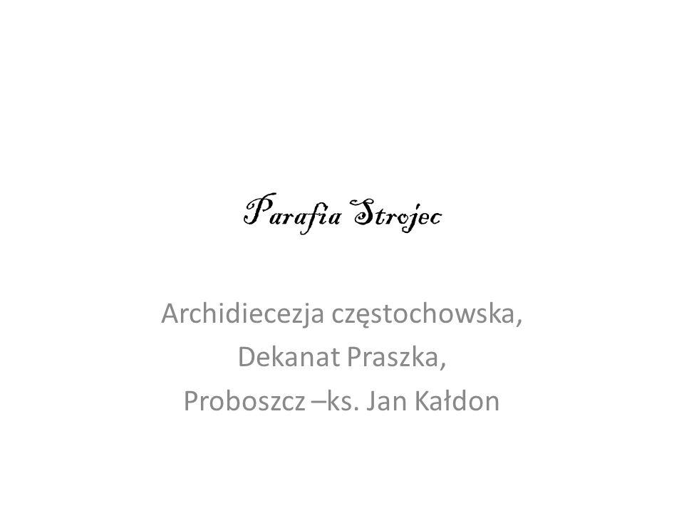 Parafia Strojec Archidiecezja częstochowska, Dekanat Praszka,