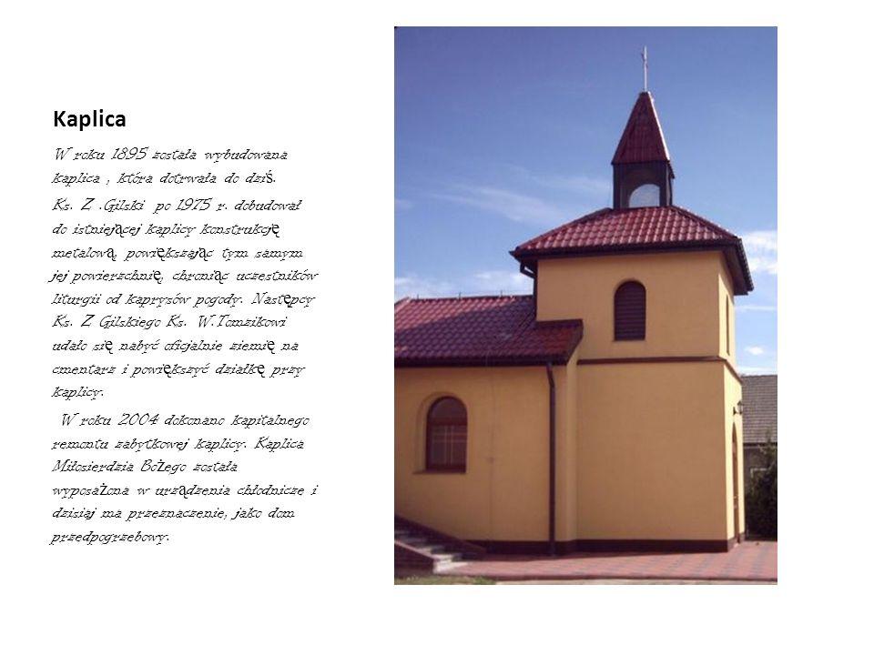 Kaplica W roku 1895 została wybudowana kaplica , która dotrwała do dziś.