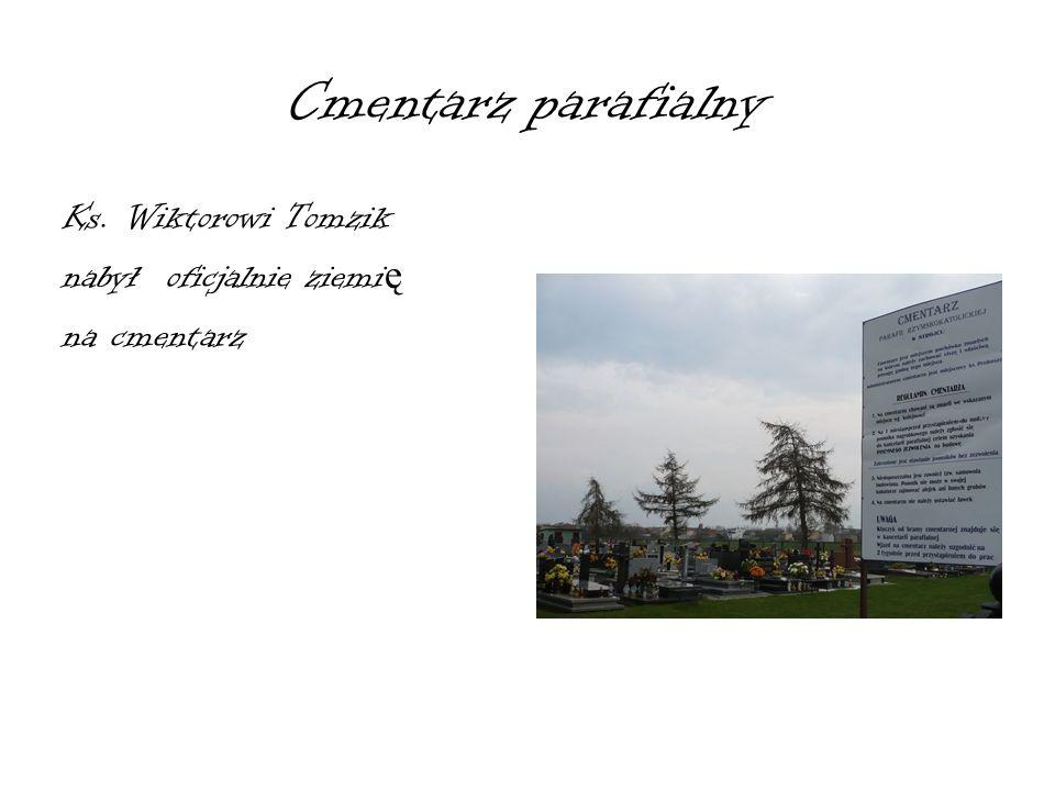Cmentarz parafialny Ks. Wiktorowi Tomzik nabył oficjalnie ziemię na cmentarz