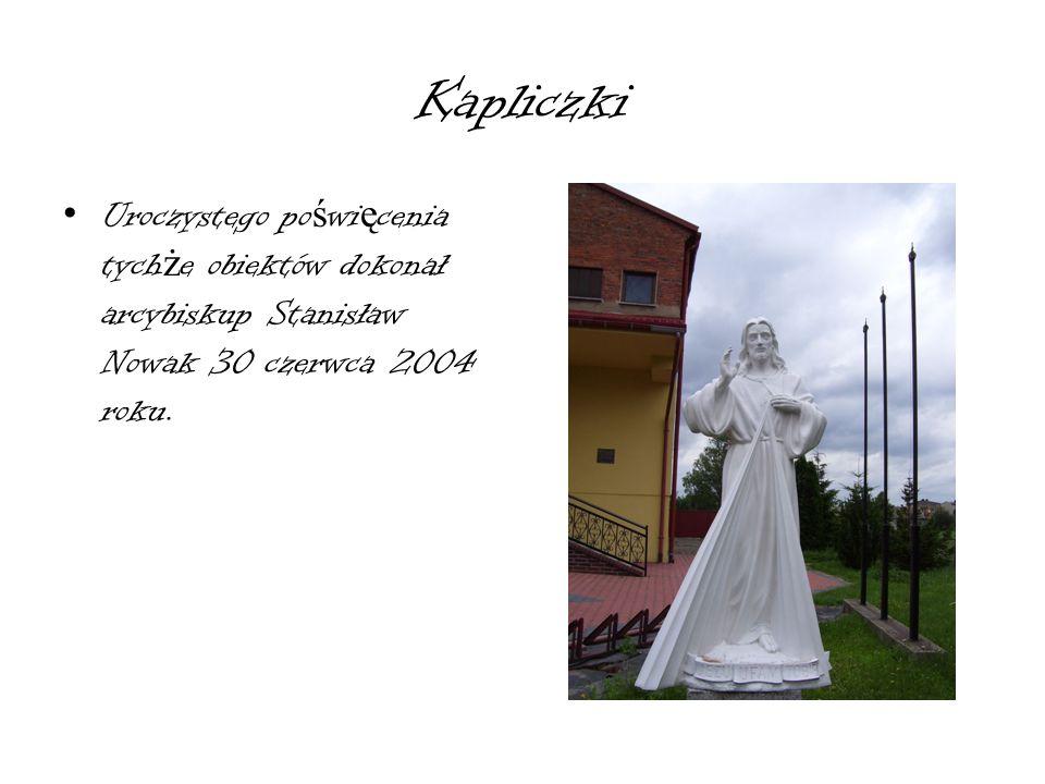 Kapliczki Uroczystego poświęcenia tychże obiektów dokonał arcybiskup Stanisław Nowak 30 czerwca 2004 roku.
