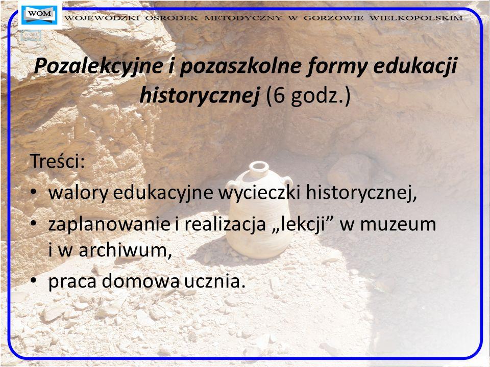 Pozalekcyjne i pozaszkolne formy edukacji historycznej (6 godz.)