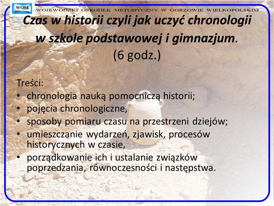 Czas w historii czyli jak uczyć chronologii w szkole podstawowej i gimnazjum. (6 godz.)