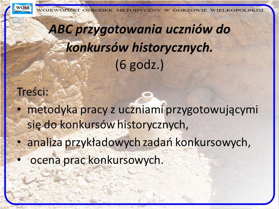 ABC przygotowania uczniów do konkursów historycznych. (6 godz.)