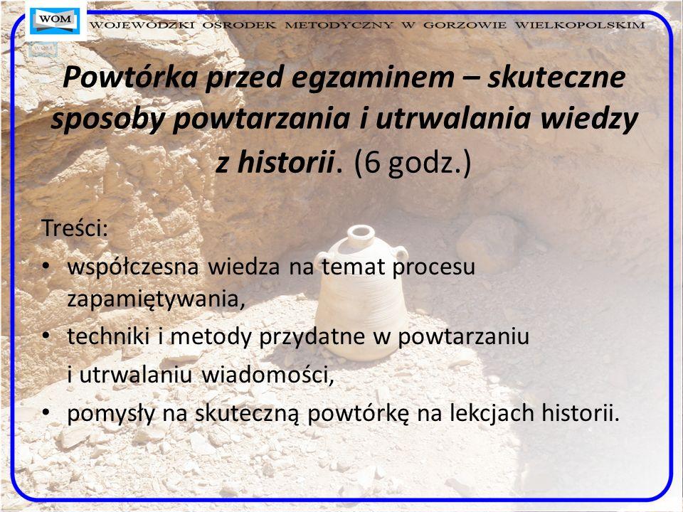 Powtórka przed egzaminem – skuteczne sposoby powtarzania i utrwalania wiedzy z historii. (6 godz.)
