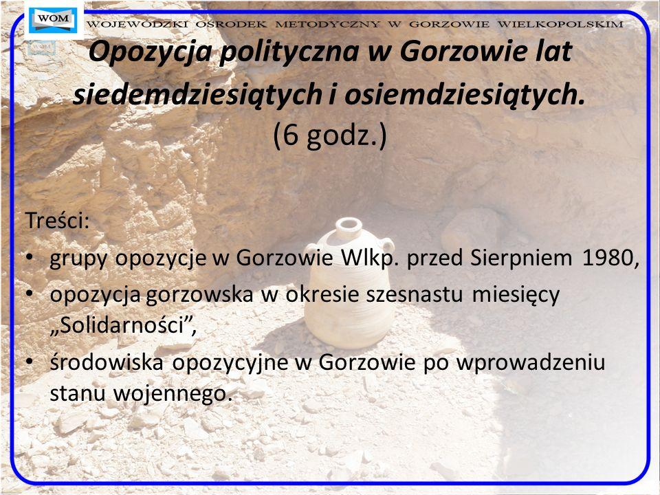 Opozycja polityczna w Gorzowie lat siedemdziesiątych i osiemdziesiątych. (6 godz.)