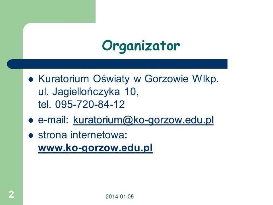 Organizator Kuratorium Oświaty w Gorzowie Wlkp. ul. Jagiellończyka 10, tel. 095-720-84-12. e-mail: kuratorium@ko-gorzow.edu.pl.