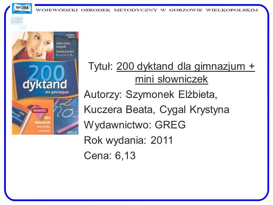 Tytuł: 200 dyktand dla gimnazjum + mini słowniczek