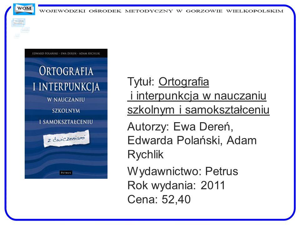 Tytuł: Ortografia i interpunkcja w nauczaniu szkolnym i samokształceniu