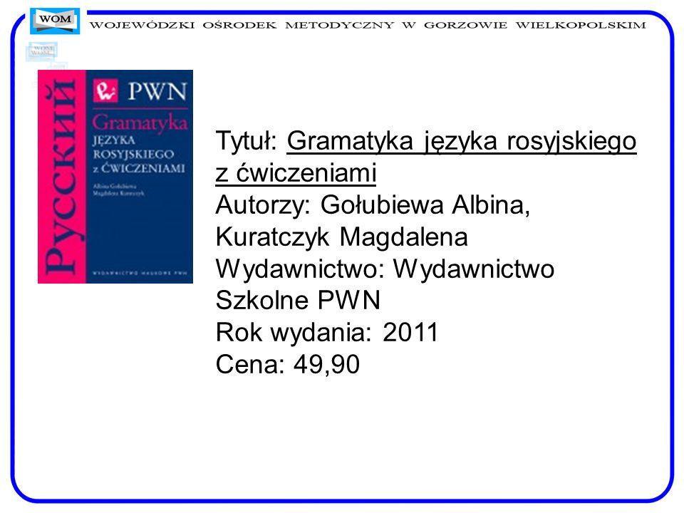 Tytuł: Gramatyka języka rosyjskiego z ćwiczeniami Autorzy: Gołubiewa Albina, Kuratczyk Magdalena Wydawnictwo: Wydawnictwo Szkolne PWN Rok wydania: 2011 Cena: 49,90
