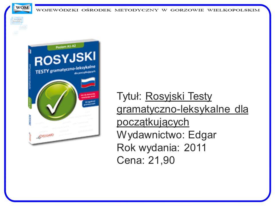 Tytuł: Rosyjski Testy gramatyczno-leksykalne dla początkujących Wydawnictwo: Edgar Rok wydania: 2011 Cena: 21,90