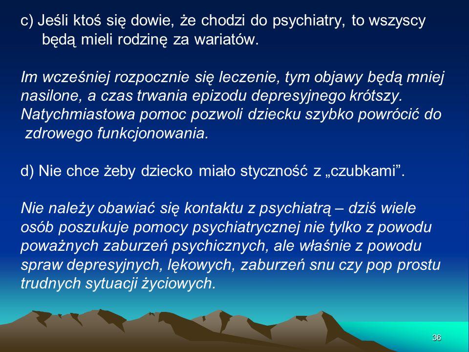c) Jeśli ktoś się dowie, że chodzi do psychiatry, to wszyscy