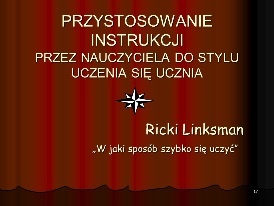 """PRZYSTOSOWANIE INSTRUKCJI PRZEZ NAUCZYCIELA DO STYLU UCZENIA SIĘ UCZNIA Ricki Linksman """"W jaki sposób szybko się uczyć"""