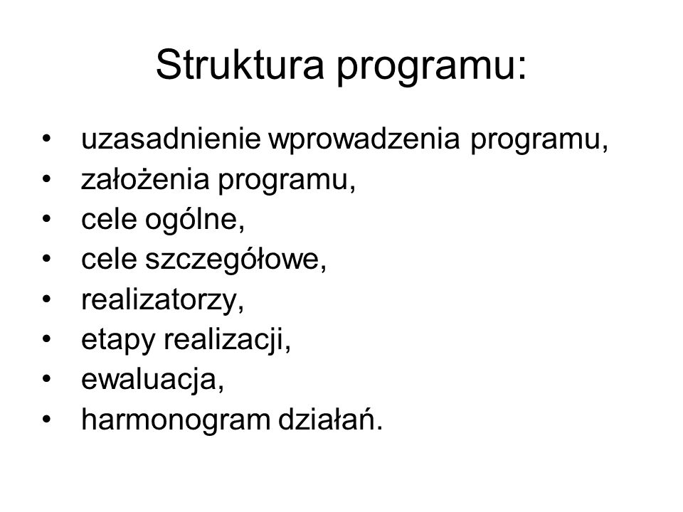 Struktura programu: uzasadnienie wprowadzenia programu,