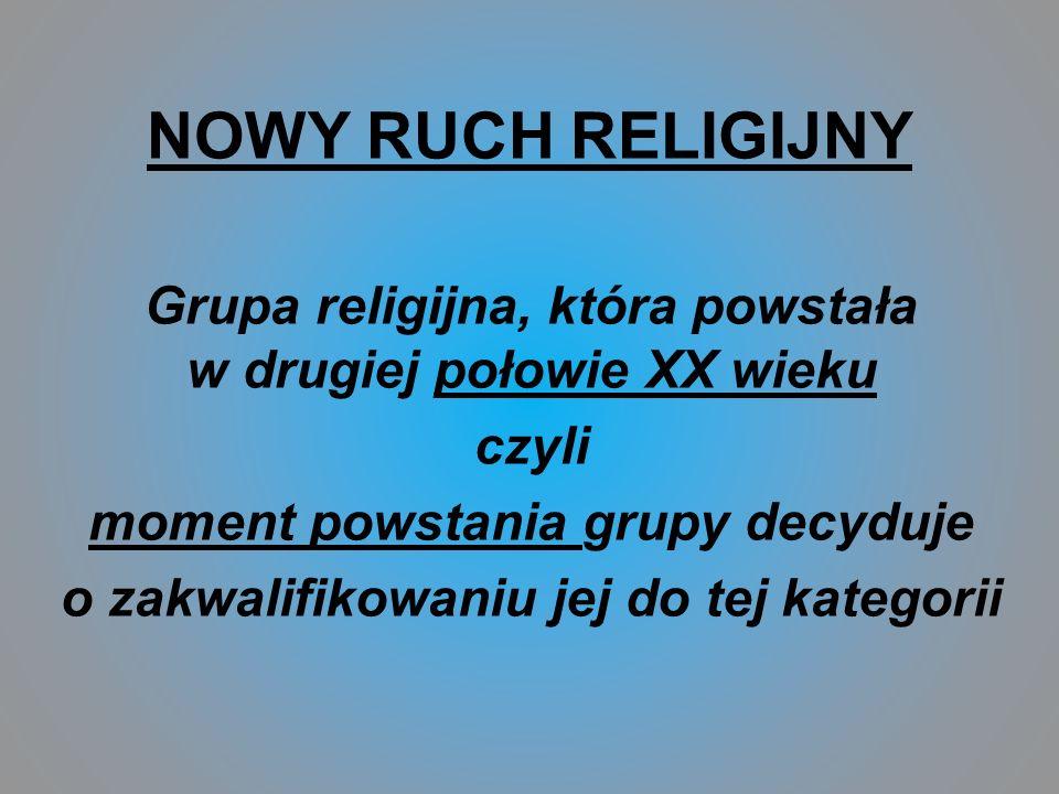 NOWY RUCH RELIGIJNY Grupa religijna, która powstała w drugiej połowie XX wieku.