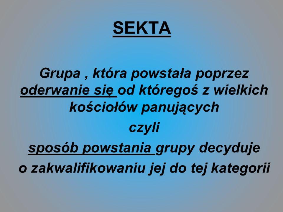 SEKTA Grupa , która powstała poprzez oderwanie się od któregoś z wielkich kościołów panujących. czyli.