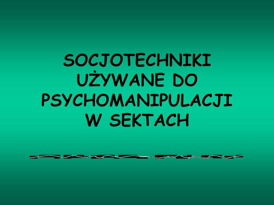 SOCJOTECHNIKI UŻYWANE DO PSYCHOMANIPULACJI W SEKTACH