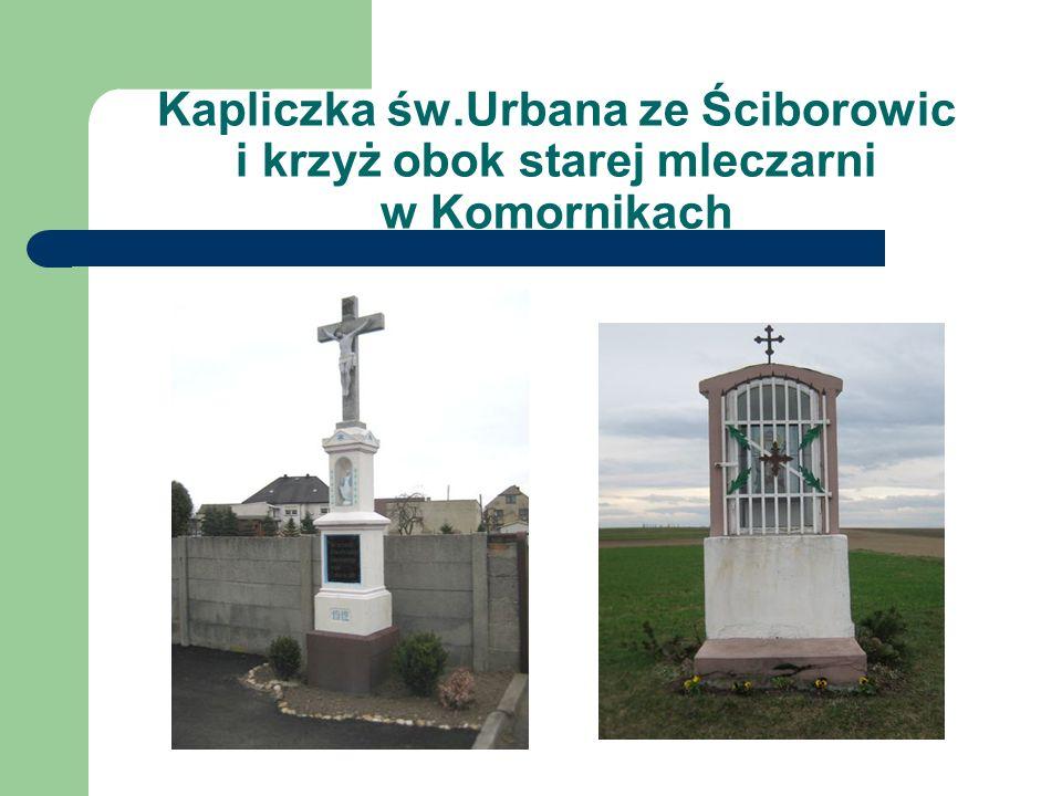 Kapliczka św.Urbana ze Ściborowic i krzyż obok starej mleczarni w Komornikach