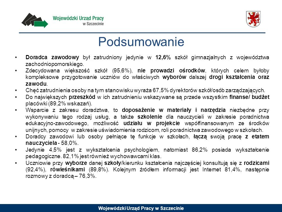 PodsumowanieDoradca zawodowy był zatrudniony jedynie w 12,6% szkół gimnazjalnych z województwa zachodniopomorskiego.