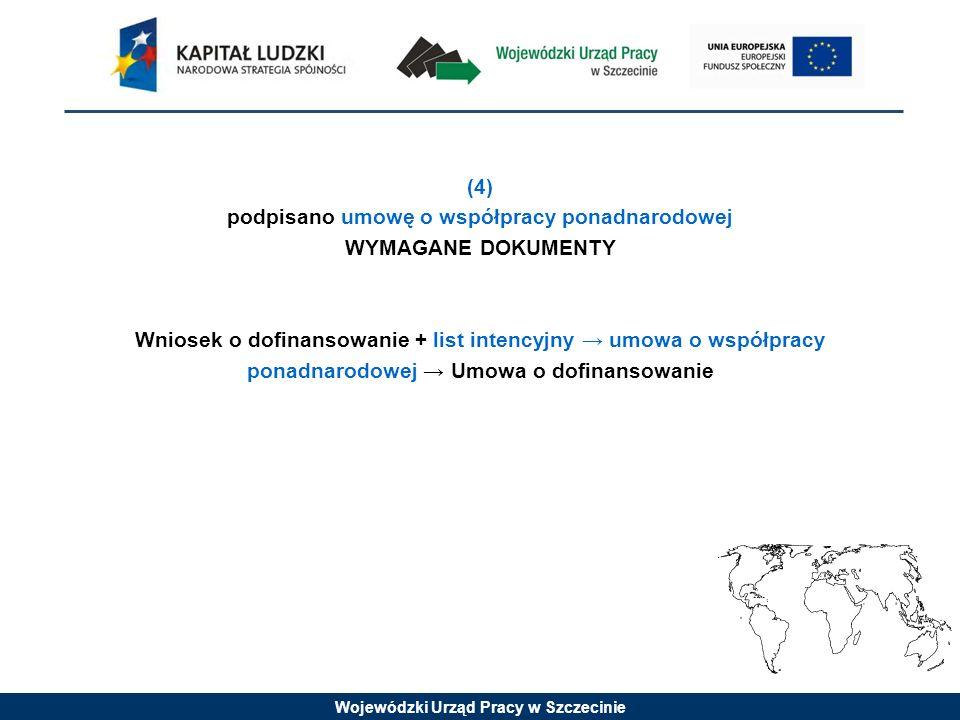 (4) podpisano umowę o współpracy ponadnarodowej WYMAGANE DOKUMENTY Wniosek o dofinansowanie + list intencyjny → umowa o współpracy ponadnarodowej → Umowa o dofinansowanie
