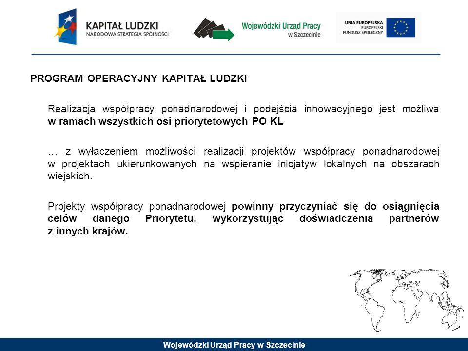 PROGRAM OPERACYJNY KAPITAŁ LUDZKI Realizacja współpracy ponadnarodowej i podejścia innowacyjnego jest możliwa w ramach wszystkich osi priorytetowych PO KL … z wyłączeniem możliwości realizacji projektów współpracy ponadnarodowej w projektach ukierunkowanych na wspieranie inicjatyw lokalnych na obszarach wiejskich.