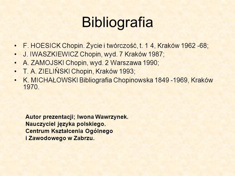Bibliografia F. HOESICK Chopin. Życie i twórczość, t. 1 4, Kraków 1962 -68; J. IWASZKIEWICZ Chopin, wyd. 7 Kraków 1987;