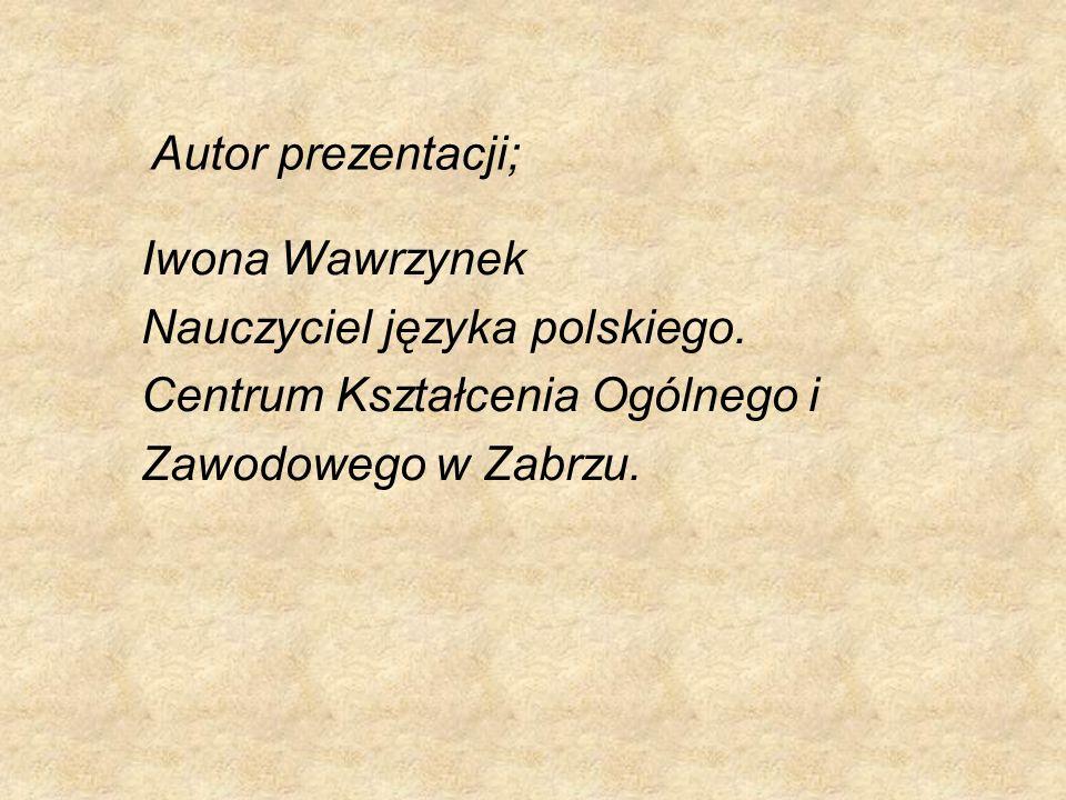 Autor prezentacji; Iwona Wawrzynek. Nauczyciel języka polskiego.