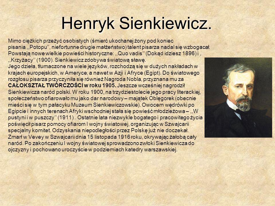 Henryk Sienkiewicz. Mimo ciężkich przeżyć osobistych (śmierć ukochanej żony pod koniec.