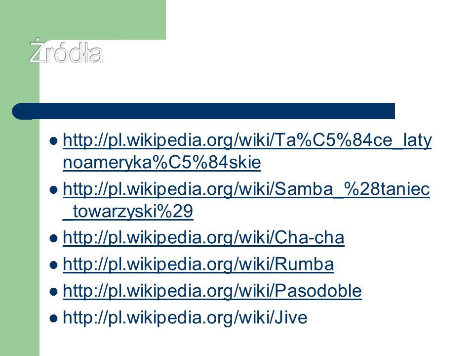 Źródła http://pl.wikipedia.org/wiki/Ta%C5%84ce_latynoameryka%C5%84skie