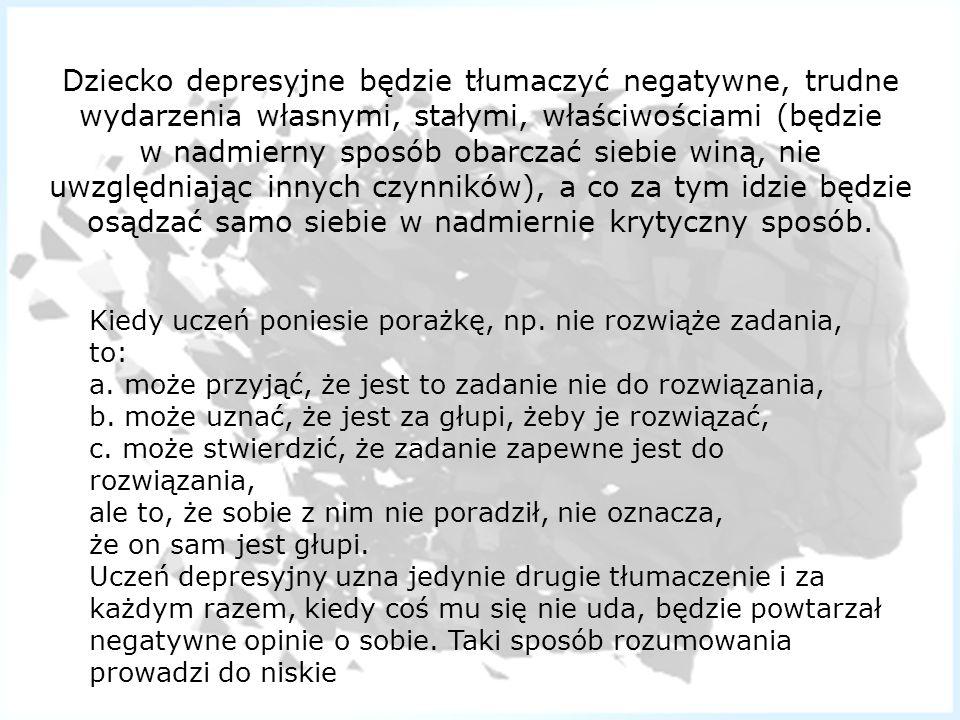 Dziecko depresyjne będzie tłumaczyć negatywne, trudne