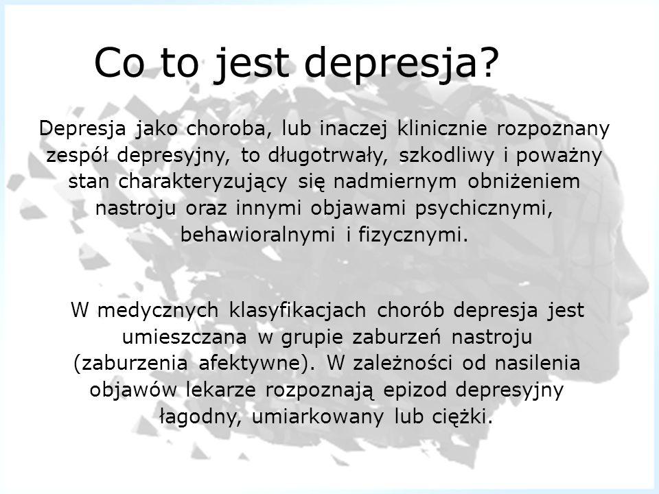 Co to jest depresja Depresja jako choroba, lub inaczej klinicznie rozpoznany. zespół depresyjny, to długotrwały, szkodliwy i poważny.