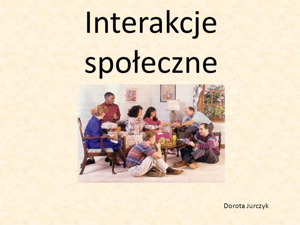 Interakcje społeczne Dorota Jurczyk