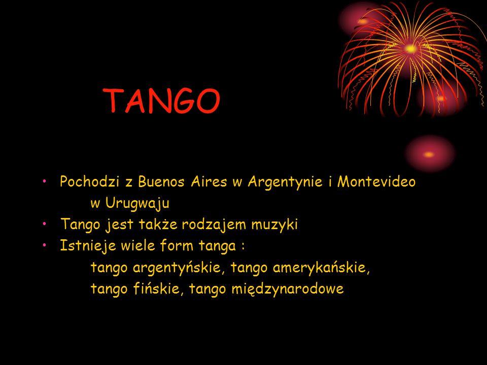 TANGO Pochodzi z Buenos Aires w Argentynie i Montevideo w Urugwaju