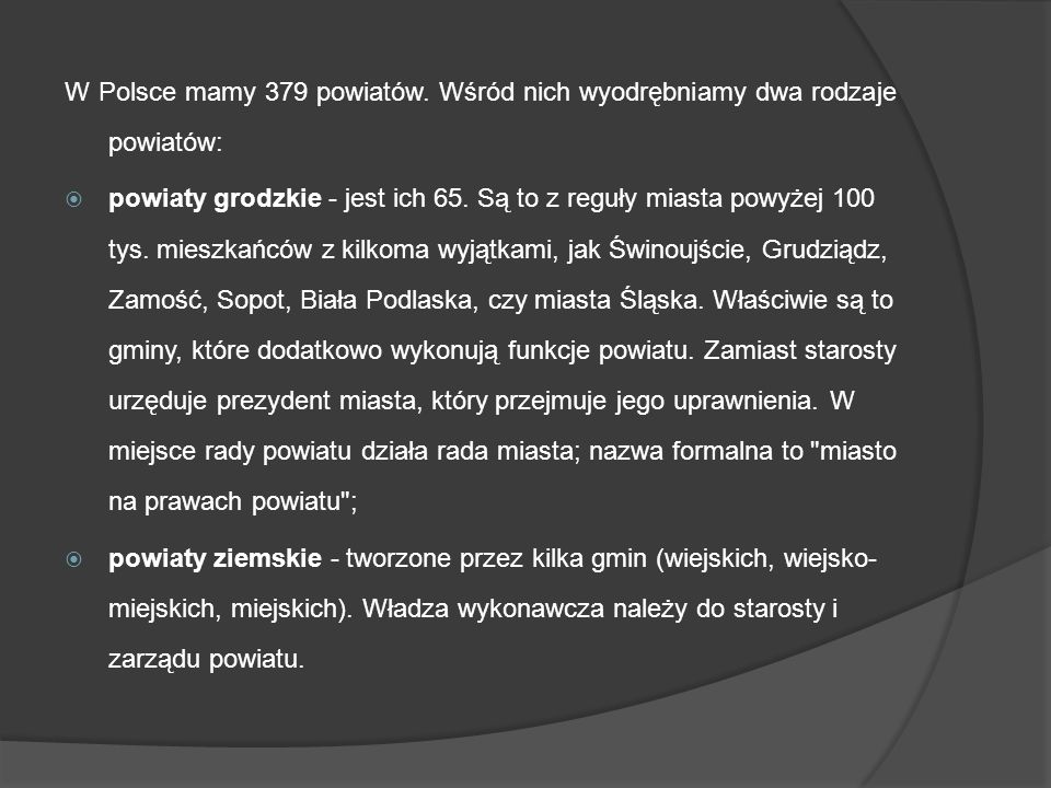 W Polsce mamy 379 powiatów. Wśród nich wyodrębniamy dwa rodzaje powiatów: