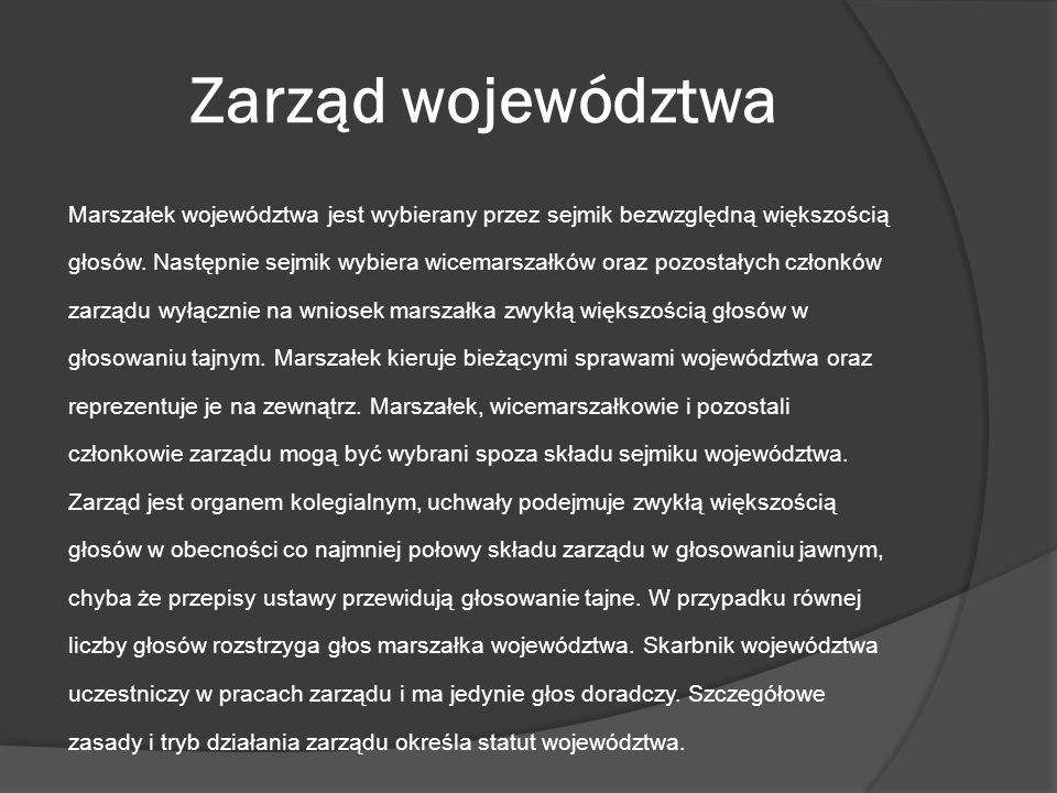 Zarząd województwa Marszałek województwa jest wybierany przez sejmik bezwzględną większością.
