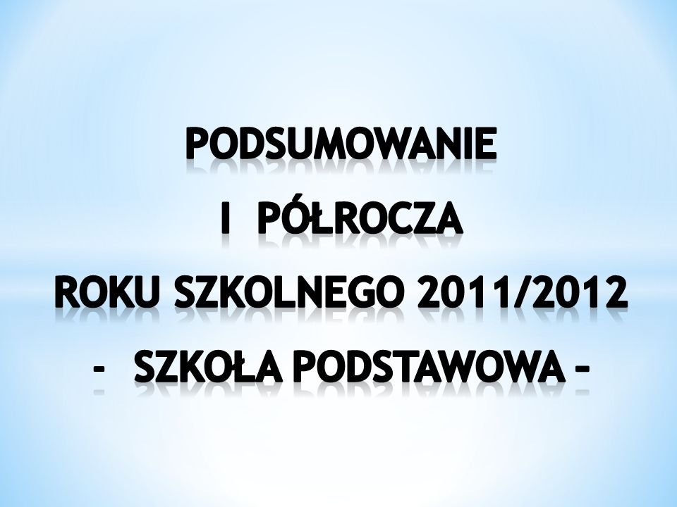 Podsumowanie I PÓŁROCZA roku SZKOLNEGO 2011/2012 Szkoła podstawowa –