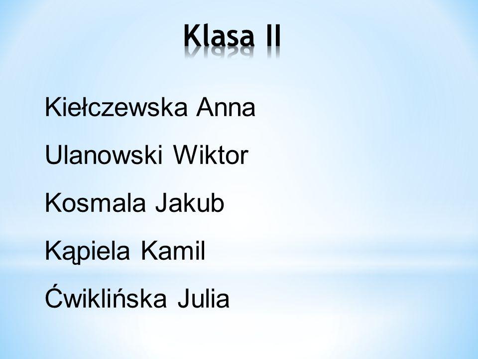Klasa II Kiełczewska Anna Ulanowski Wiktor Kosmala Jakub Kąpiela Kamil