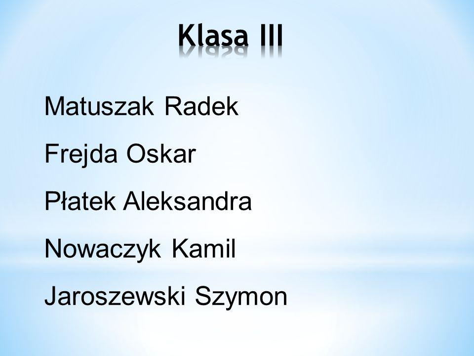 Klasa III Matuszak Radek Frejda Oskar Płatek Aleksandra Nowaczyk Kamil